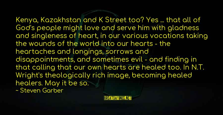 Evil Hearts Sayings By Steven Garber: Kenya, Kazakhstan and K Street too? Yes ... that all of God's people might love