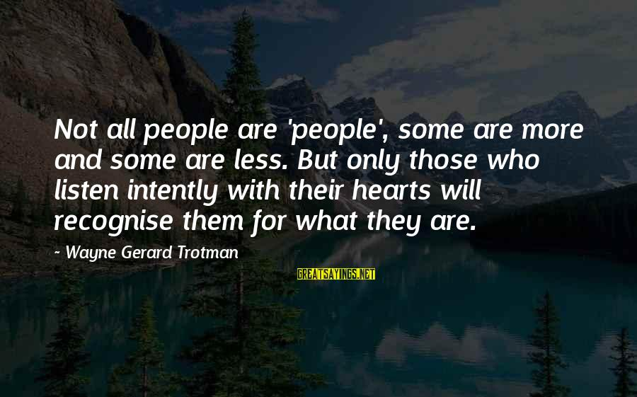 Evil Hearts Sayings By Wayne Gerard Trotman: Not all people are 'people', some are more and some are less. But only those
