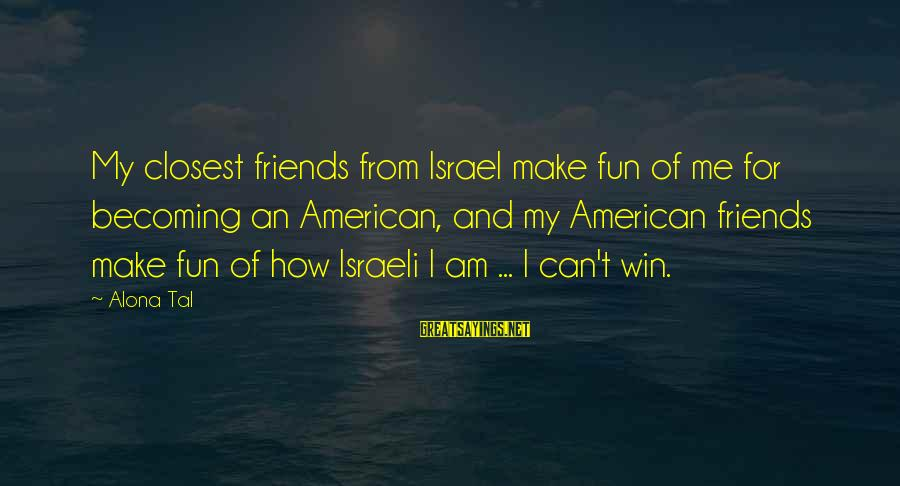 Ex Becoming Friends Sayings By Alona Tal: My closest friends from Israel make fun of me for becoming an American, and my
