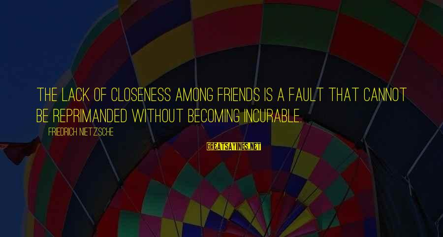 Ex Becoming Friends Sayings By Friedrich Nietzsche: The lack of closeness among friends is a fault that cannot be reprimanded without becoming