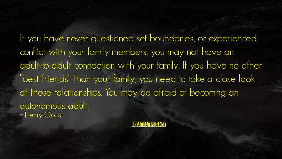 Ex Becoming Friends Sayings By Henry Cloud: If you have never questioned set boundaries, or experienced conflict with your family members, you