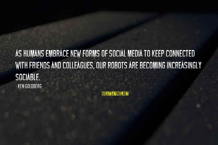 Ex Becoming Friends Sayings By Ken Goldberg: As humans embrace new forms of social media to keep connected with friends and colleagues,