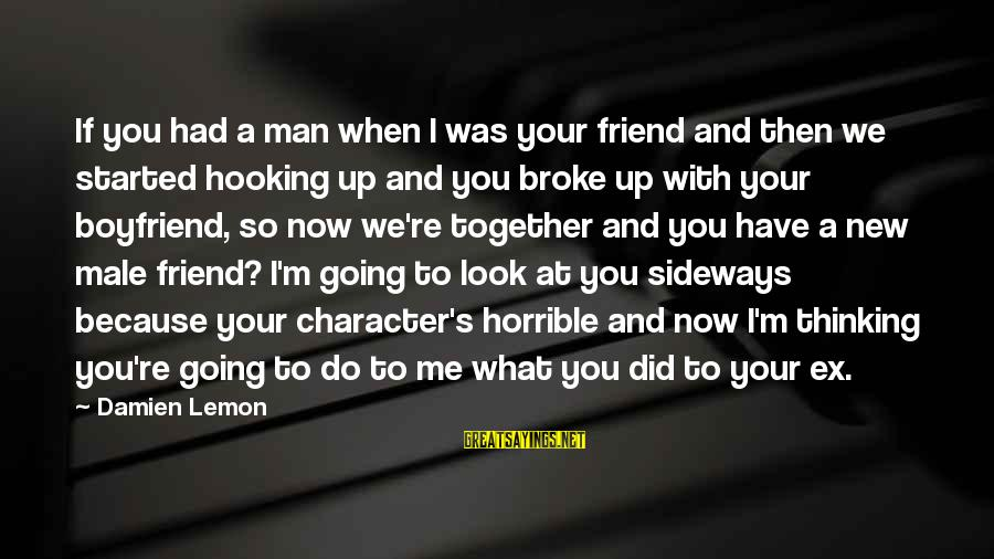 Ex Friend Sayings By Damien Lemon: If you had a man when I was your friend and then we started hooking