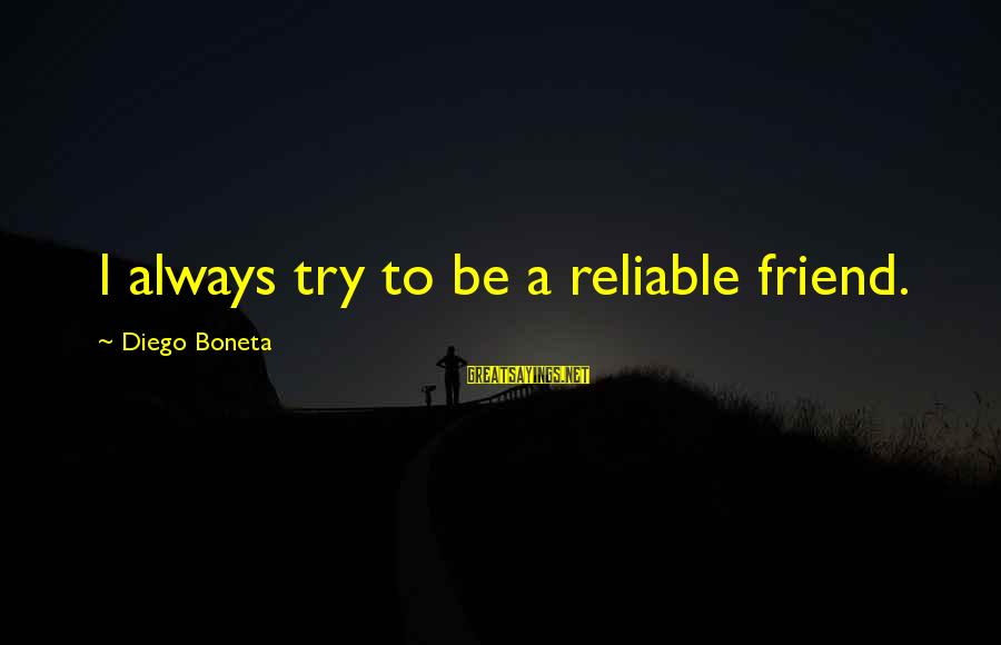 Ex Friend Sayings By Diego Boneta: I always try to be a reliable friend.