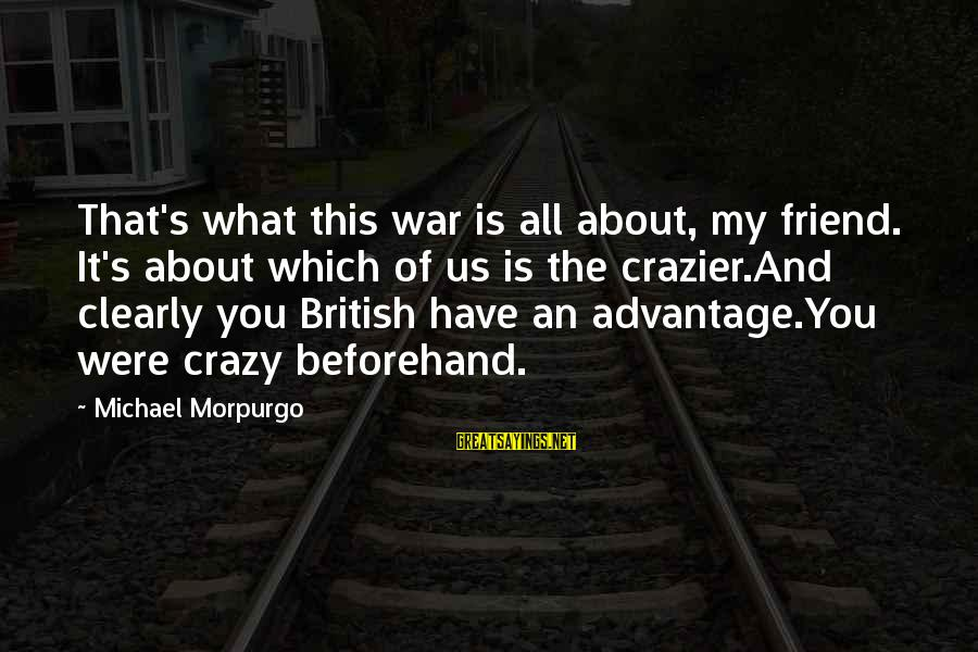 Ex Friend Sayings By Michael Morpurgo: That's what this war is all about, my friend. It's about which of us is
