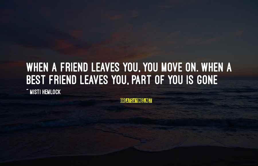 Ex Friend Sayings By Misti Hemlock: When a friend leaves you, you move on. When a best friend leaves you, part