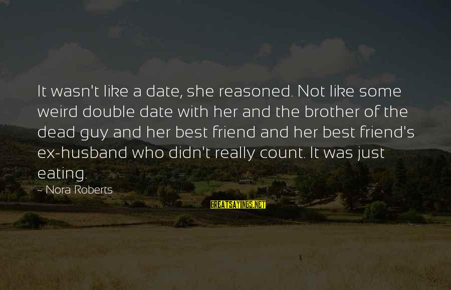 Ex Friend Sayings By Nora Roberts: It wasn't like a date, she reasoned. Not like some weird double date with her