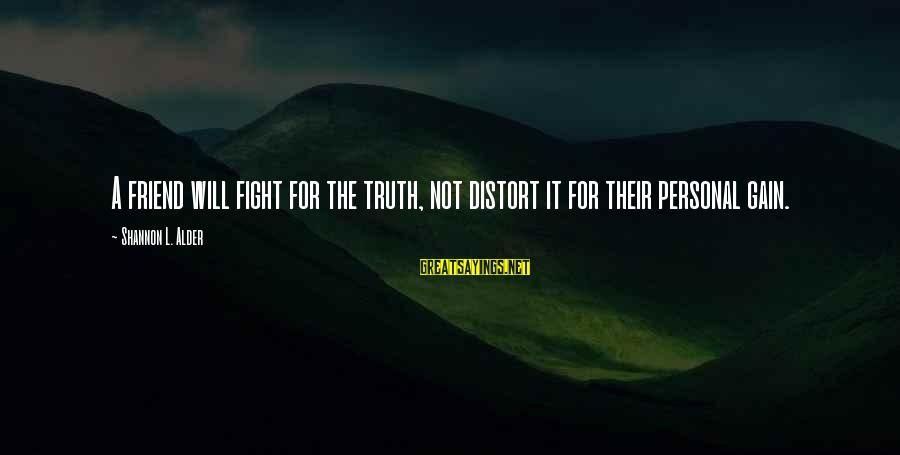 Ex Friend Sayings By Shannon L. Alder: A friend will fight for the truth, not distort it for their personal gain.
