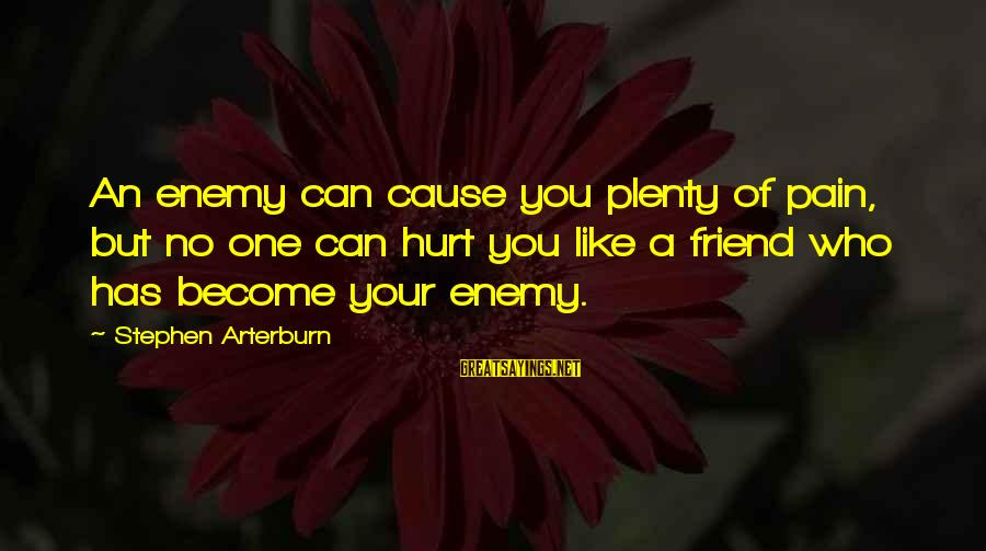 Ex Friend Sayings By Stephen Arterburn: An enemy can cause you plenty of pain, but no one can hurt you like