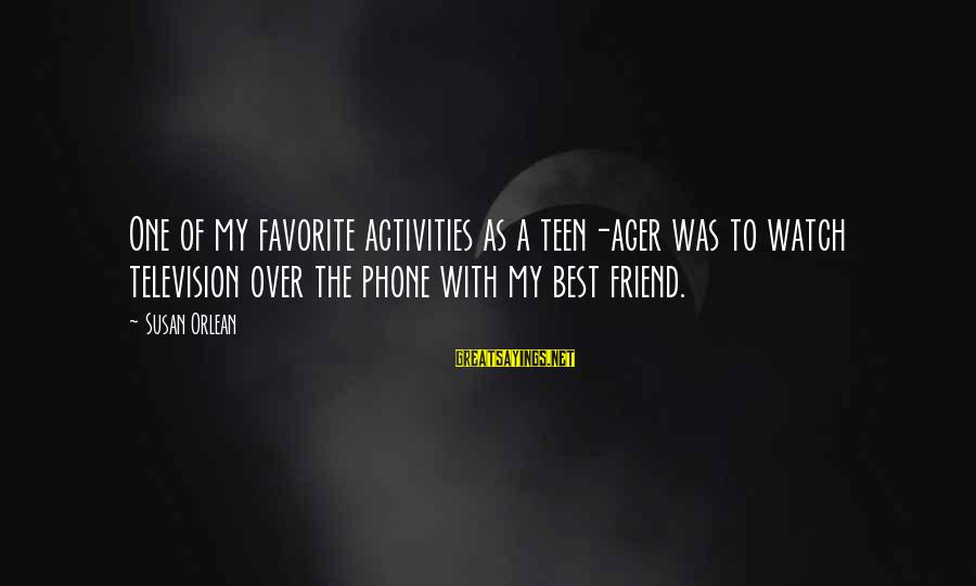 Ex Friend Sayings By Susan Orlean: One of my favorite activities as a teen-ager was to watch television over the phone