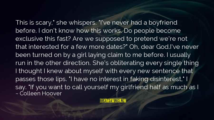 "Ex Girlfriend's New Boyfriend Sayings By Colleen Hoover: This is scary,"" she whispers. ""I've never had a boyfriend before. I don't know how"