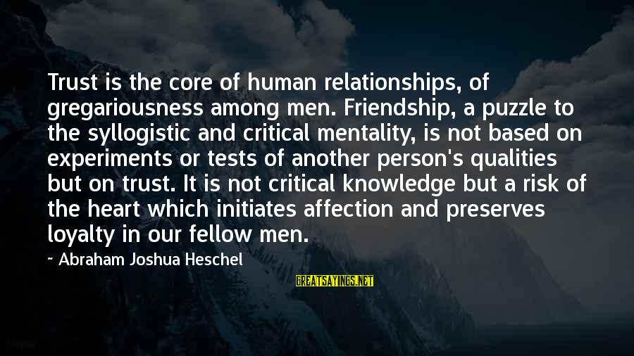 Exam Completion Sayings By Abraham Joshua Heschel: Trust is the core of human relationships, of gregariousness among men. Friendship, a puzzle to