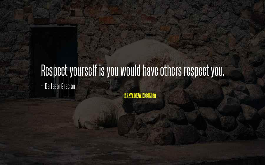Exam Completion Sayings By Baltasar Gracian: Respect yourself is you would have others respect you.