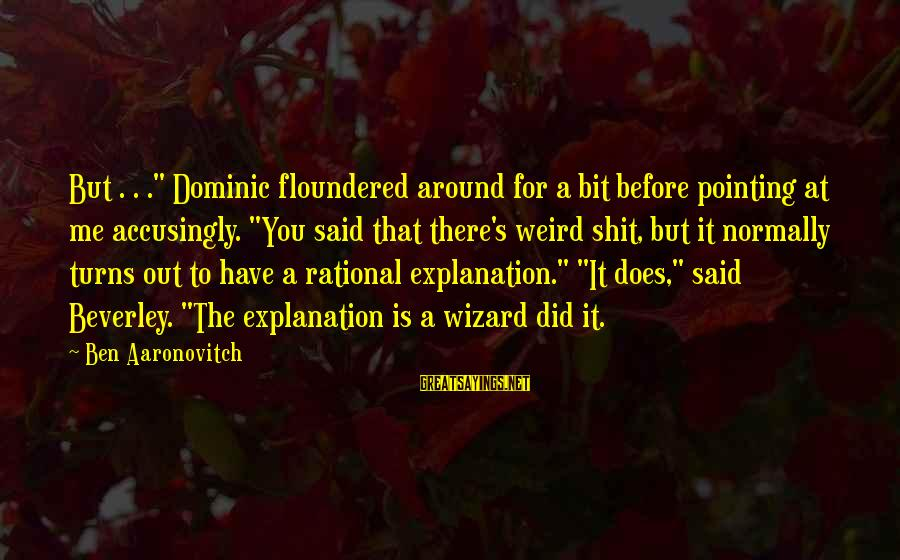 """Exam Completion Sayings By Ben Aaronovitch: But . . ."""" Dominic floundered around for a bit before pointing at me accusingly."""