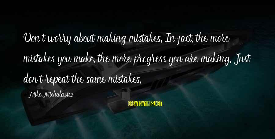 Exam Completion Sayings By Mike Michalowicz: Don't worry about making mistakes. In fact, the more mistakes you make, the more progress