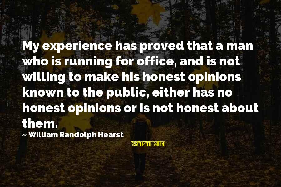 Exam Completion Sayings By William Randolph Hearst: My experience has proved that a man who is running for office, and is not