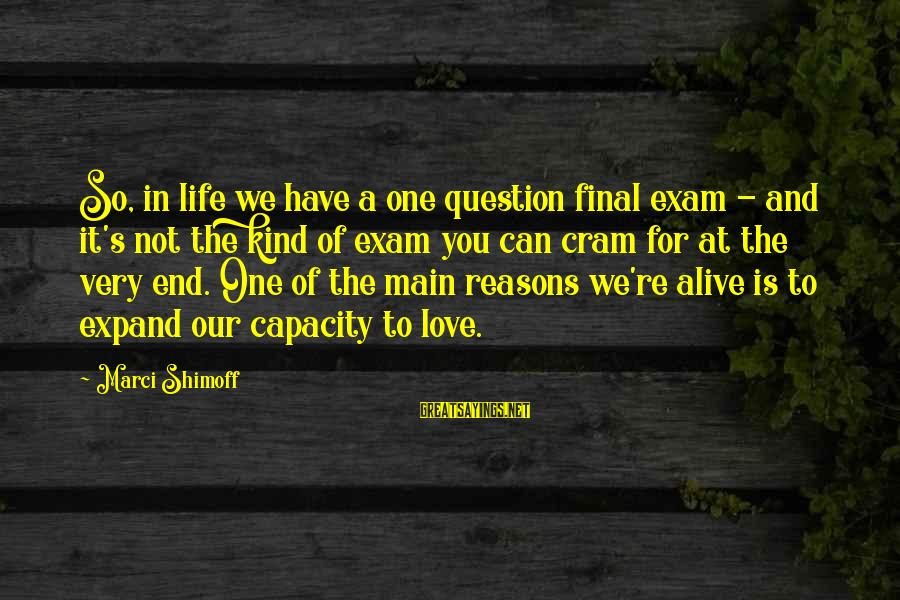 Exam Cram Sayings By Marci Shimoff: So, in life we have a one question final exam - and it's not the