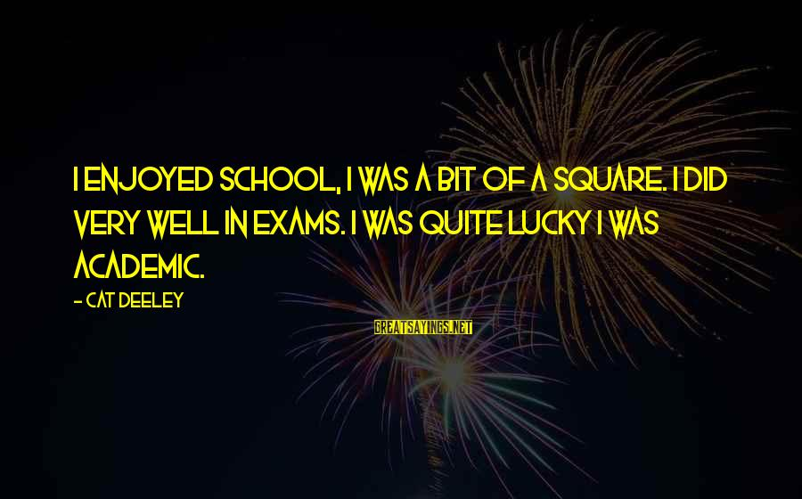 Exams Are Over Sayings By Cat Deeley: I enjoyed school, I was a bit of a square. I did very well in