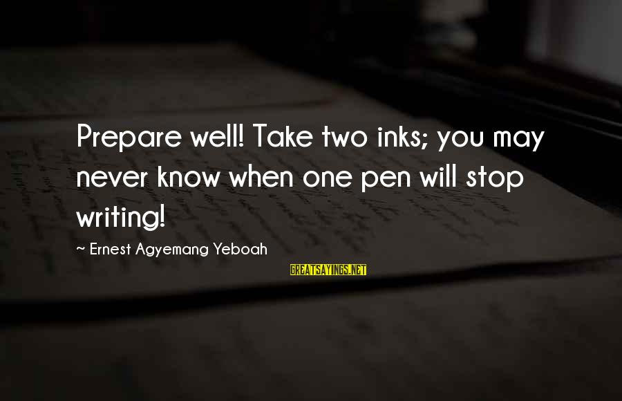 Exams Are Over Sayings By Ernest Agyemang Yeboah: Prepare well! Take two inks; you may never know when one pen will stop writing!