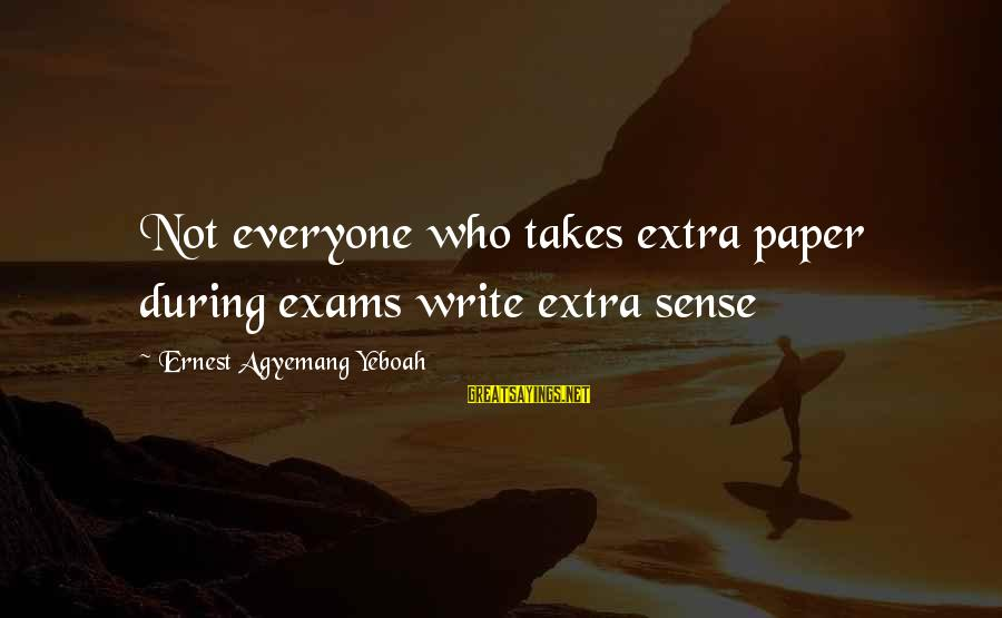 Exams Are Over Sayings By Ernest Agyemang Yeboah: Not everyone who takes extra paper during exams write extra sense