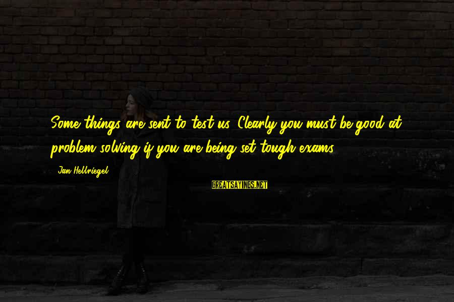 Exams Are Over Sayings By Jan Hellriegel: Some things are sent to test us. Clearly you must be good at problem solving