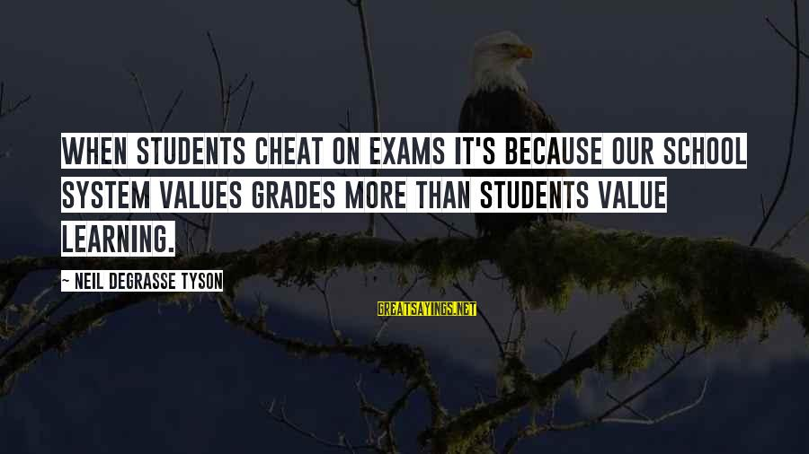 Exams Are Over Sayings By Neil DeGrasse Tyson: When students cheat on exams it's because our school system values grades more than students