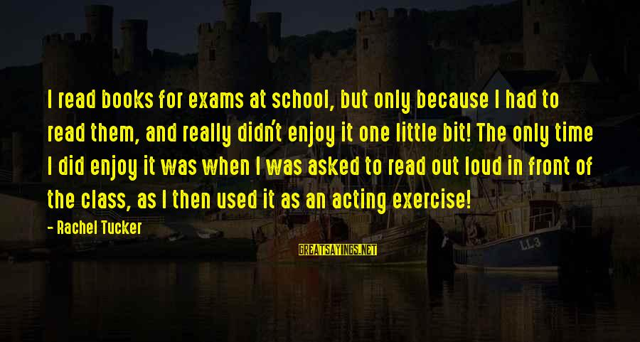 Exams Are Over Sayings By Rachel Tucker: I read books for exams at school, but only because I had to read them,