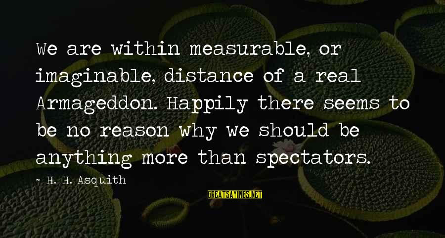 Excel Spreadsheet Sayings By H. H. Asquith: We are within measurable, or imaginable, distance of a real Armageddon. Happily there seems to