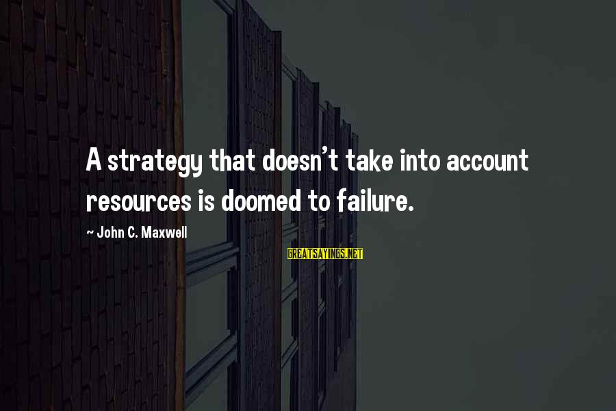 Excel Spreadsheet Sayings By John C. Maxwell: A strategy that doesn't take into account resources is doomed to failure.