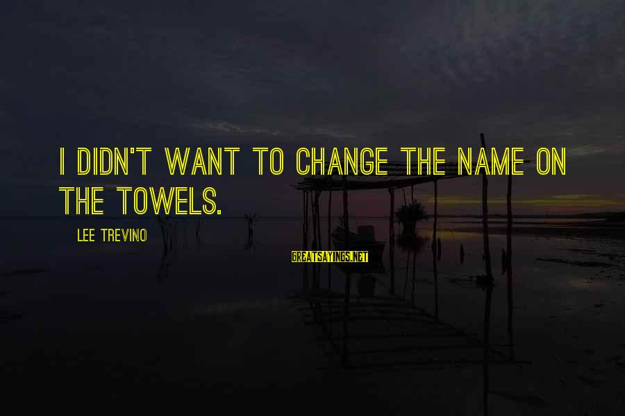 Excel Spreadsheet Sayings By Lee Trevino: I didn't want to change the name on the towels.