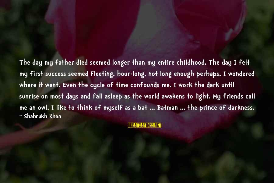 Excel Spreadsheet Sayings By Shahrukh Khan: The day my father died seemed longer than my entire childhood. The day I felt