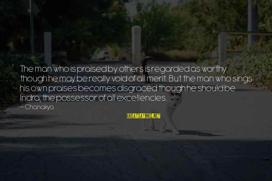 Excellencies Sayings By Chanakya: The man who is praised by others is regarded as worthy though he may be