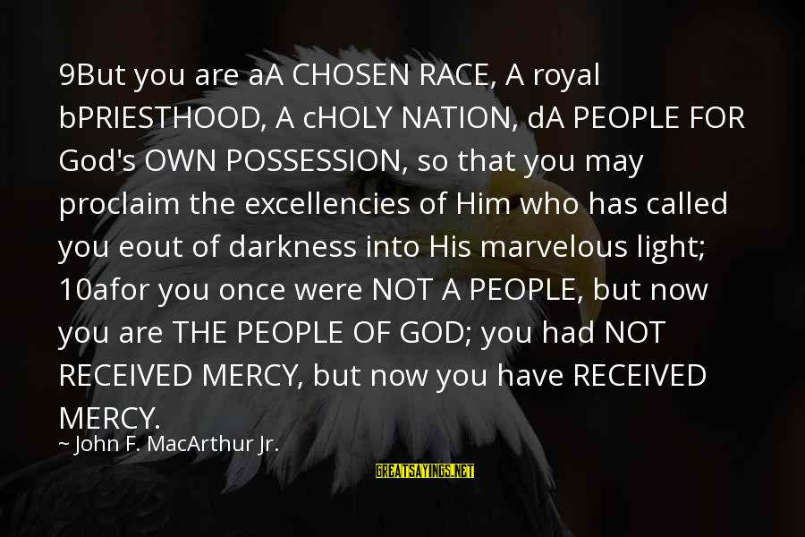 Excellencies Sayings By John F. MacArthur Jr.: 9But you are aA CHOSEN RACE, A royal bPRIESTHOOD, A cHOLY NATION, dA PEOPLE FOR