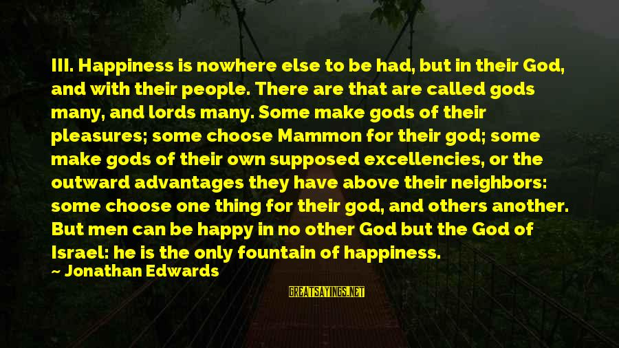 Excellencies Sayings By Jonathan Edwards: III. Happiness is nowhere else to be had, but in their God, and with their