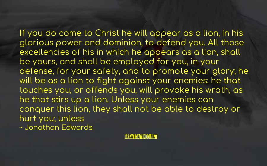 Excellencies Sayings By Jonathan Edwards: If you do come to Christ he will appear as a lion, in his glorious