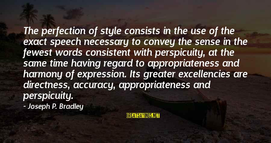 Excellencies Sayings By Joseph P. Bradley: The perfection of style consists in the use of the exact speech necessary to convey