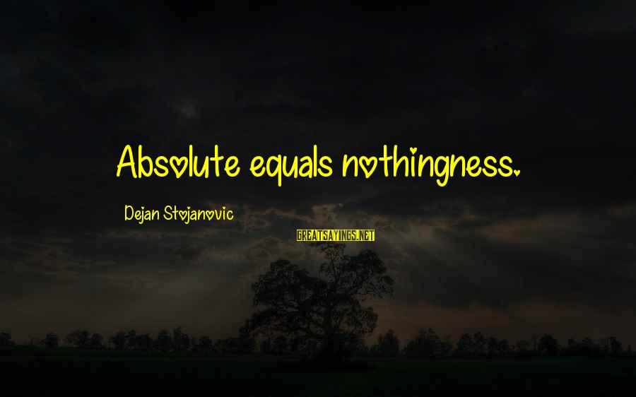 Excerptation Sayings By Dejan Stojanovic: Absolute equals nothingness.