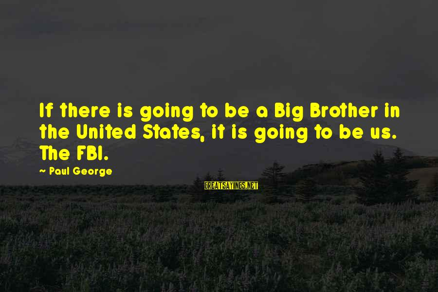Excerptation Sayings By Paul George: If there is going to be a Big Brother in the United States, it is
