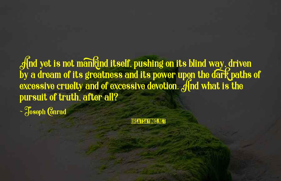 Excessive Power Sayings By Joseph Conrad: And yet is not mankind itself, pushing on its blind way, driven by a dream