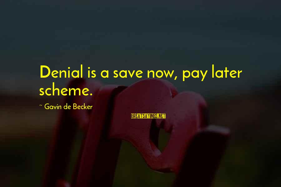 Exchange Rates Sayings By Gavin De Becker: Denial is a save now, pay later scheme.