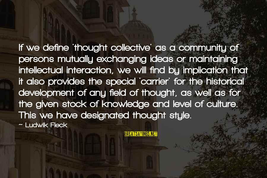 Exchanging Knowledge Sayings By Ludwik Fleck: If we define 'thought collective' as a community of persons mutually exchanging ideas or maintaining