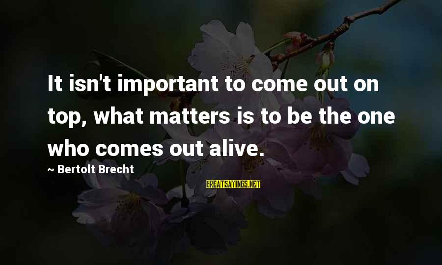 Excited For Our Future Together Sayings By Bertolt Brecht: It isn't important to come out on top, what matters is to be the one