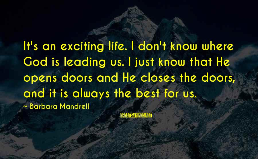 Exciting Life Sayings By Barbara Mandrell: It's an exciting life. I don't know where God is leading us. I just know