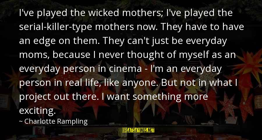 Exciting Life Sayings By Charlotte Rampling: I've played the wicked mothers; I've played the serial-killer-type mothers now. They have to have