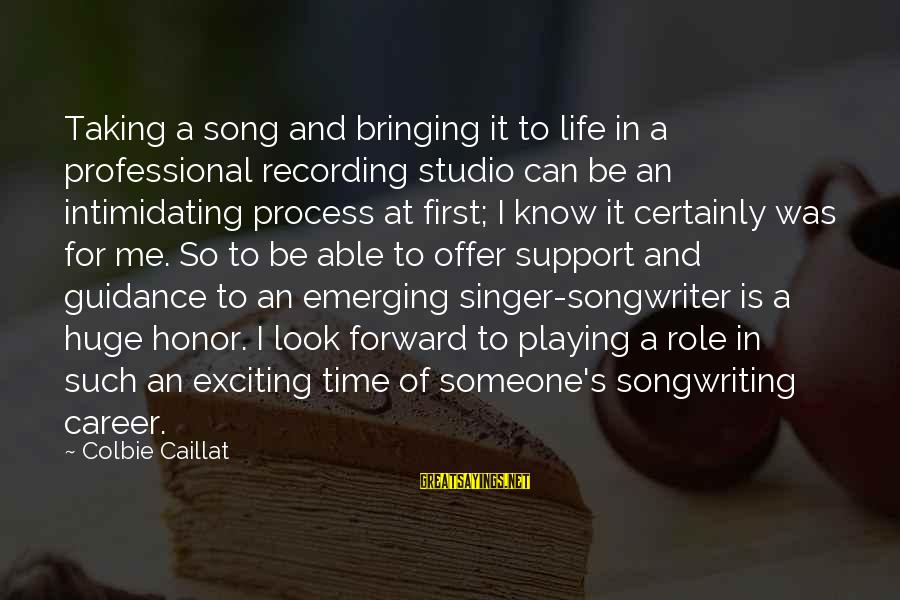 Exciting Life Sayings By Colbie Caillat: Taking a song and bringing it to life in a professional recording studio can be