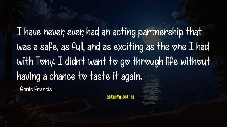 Exciting Life Sayings By Genie Francis: I have never, ever, had an acting partnership that was a safe, as full, and