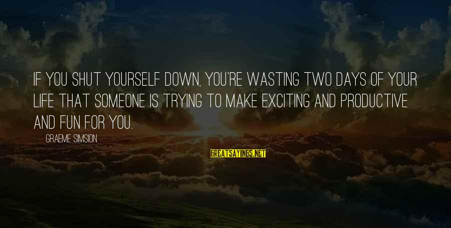 Exciting Life Sayings By Graeme Simsion: If you shut yourself down, you're wasting two days of your life that someone is