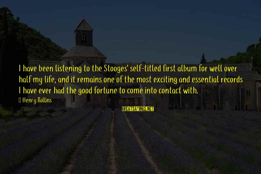 Exciting Life Sayings By Henry Rollins: I have been listening to the Stooges' self-titled first album for well over half my