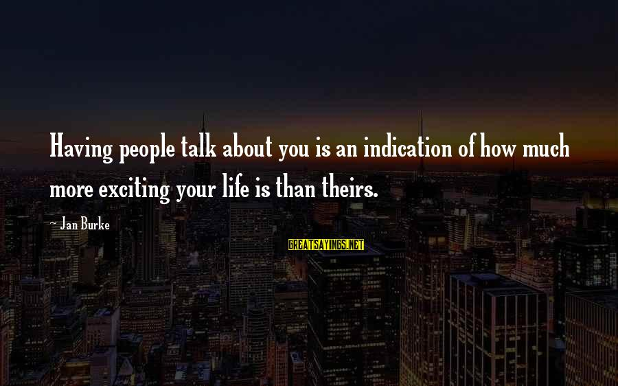 Exciting Life Sayings By Jan Burke: Having people talk about you is an indication of how much more exciting your life