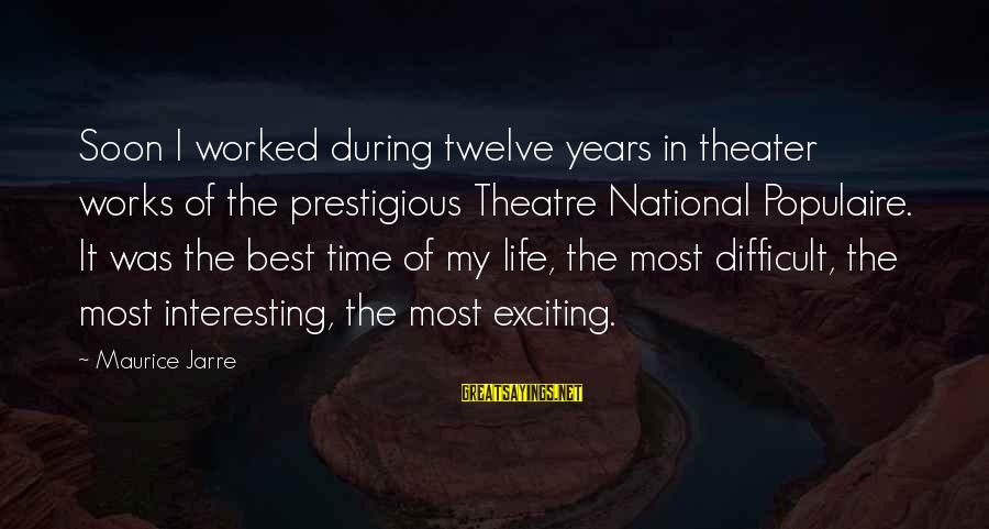 Exciting Life Sayings By Maurice Jarre: Soon I worked during twelve years in theater works of the prestigious Theatre National Populaire.